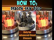 HOW TO: Dragon Skin build. Advanced Cloud Chasing Builds