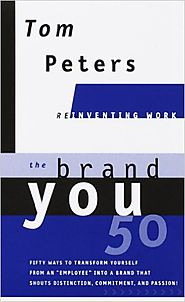 "The Brand You 50: Or, Fifty Ways to Transform Yourself from an ""Employee"" into a Brand That Shouts Distinction, Commi..."