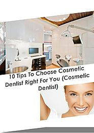 10 Tips To Choose Cosmetic Dentist Right For You Cosmetic Dentis