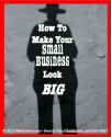 How To Make Your Small Business Look Big