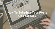 How To Easily Schedule Your Posts on Facebook