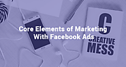 Core Elements of Marketing With Facebook Ads