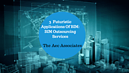 3 Futuristic Applications Of BIM: BIM Outsourcing Services