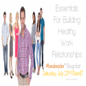 The Essentials Of Healthy Work Relationships #bealeader Blog Chat - #bealeader