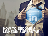 How to Become a LinkedIn Influential SuperStar