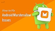 Common Android6.0 Marshmallow Issues and Ways for Fixing Them