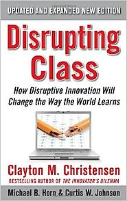 Disrupting Class, Expanded Edition: How Disruptive Innovation Will Change the Way the World Learns 2nd Edition