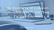 The Importance Of Instagram Videos And How To Use Them For Your Business