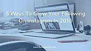 5 Ways To Grow Your Following On Instagram In 2016