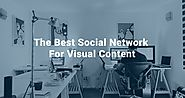 The Beginner's Guide To Choosing The Best Social Network For Visual Content