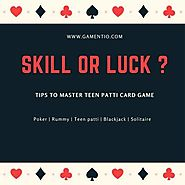 Skill or Luck ? Tips to master Teen Patti Card Game