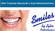 Choose Smiles by Lyles Orthodontics Specialist