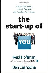 The Start-up of You: Adapt to the Future, Invest in Yourself, and Transform Your Career Hardcover – February 14, 2012