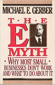 The E-Myth : Why Most Small Businesses Don't Work and What to Do About It Paperback – 1990