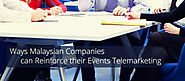 Ways Malaysian Companies can Reinforce their Events Telemarketing
