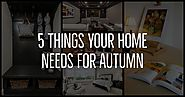 5 Things your Home Needs for Autumn