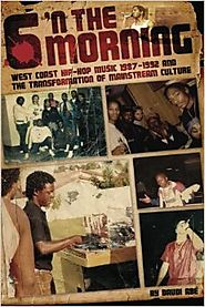6 N The Morning: West Coast Hip-Hop Music 1987-1992 & the Transformation of Mainstream Culture Paperback – April 8, 2013