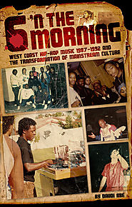 6 'N The Morning: West Coast Hip-Hop Music 1987-1992 & the Transformation of Mainstream Culture by Daudi Abe