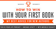 Season 6, Episode 13: How To Win With Your First Book [Podcast]