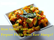 How Indian Mothers Prepare Pickle from Raw Mango?