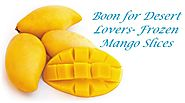 Boon for Desert Lovers- Frozen Mango Slices