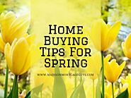 Home Buyer Tips For The Spring Season