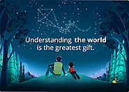 Understanding the world is the greatest gift