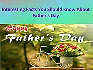 Interesting facts you should know about father's day