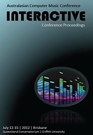 Academic Publications | Interactive: Refereed proceedings from the 2012 Australasian Computer Music Conference