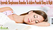 Ayurvedic Sleeplessness Remedies To Achieve Peaceful Sleep At Night