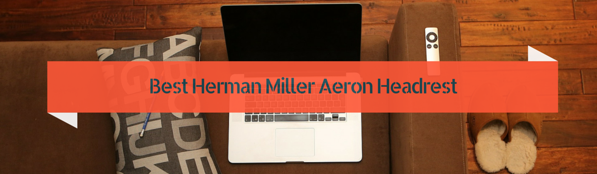 Headline for Best Herman Miller Aeron Headrest