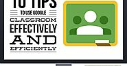 10 tips to use Google Classroom effectively and efficiently