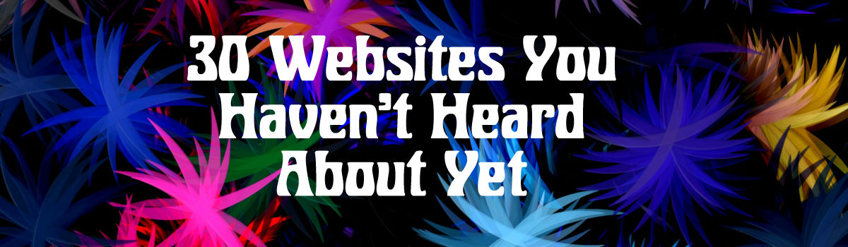 Headline for Interesting Websites That Your Probably Haven't Heard About