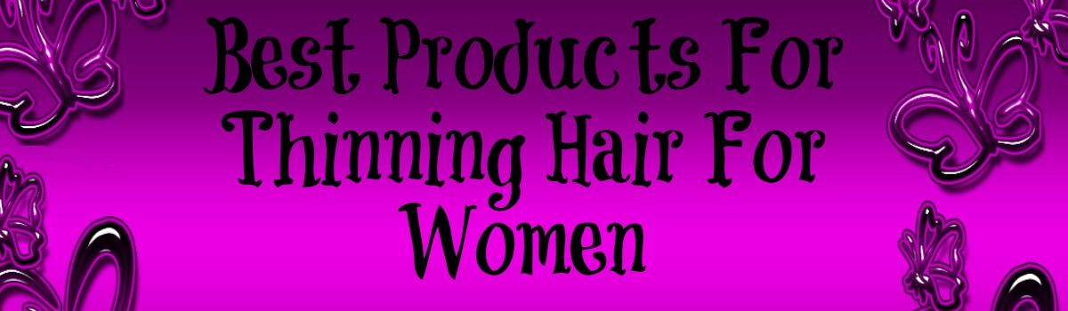 Headline for Best Products For Thinning Hair For Women