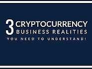 3 Cryptocurrency business realities you need to understand!
