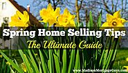 Spring Home Selling Tips: The ULTIMATE Guide