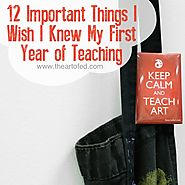 12 Important Things I Wish I Knew My First Year of Teaching - The Art of Ed