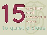 15 creative & respectful ways to quiet a class