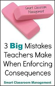 3 Big Mistakes Teachers Make When Enforcing Consequences
