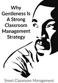 Why Gentleness Is A Strong Classroom Management Strategy