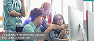 10 B2B Growth-Hacking Tactics for Lead Generation