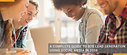 A Complete Guide to B2B Lead Generation Using Social Media This 2016