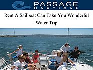 Rent A Sailboat Can Take You Wonderful Water Trip