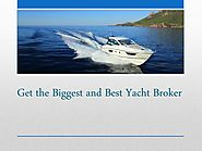 Get the Biggest and Best Yacht Broker