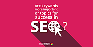 Which is important for SEO: Topic or Keyword?