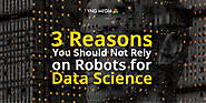 Why should not rely on robots for data science?