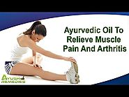 Ayurvedic Oil To Relieve Muscle Pain And Arthritis In People Effectively
