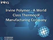 Irvine polymer a world class thermocol manufacturing company
