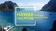 Few Things To Remember Before You Go On A Vacation To Hawaii - Hawaii Vacation