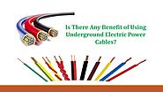 Is There Any Benefit of Using Underground Electric Power cables?